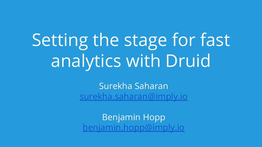Setting the stage for fast analytics with Druid...