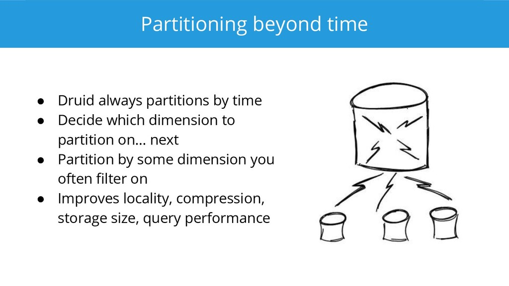 Partitioning beyond time ● Druid always partiti...