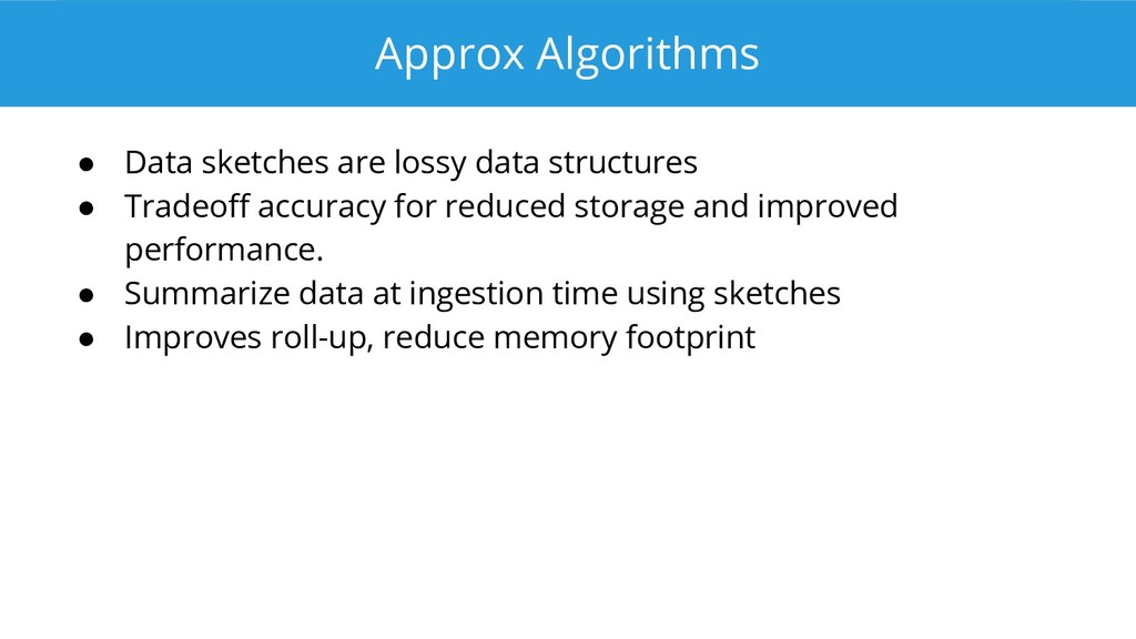 Approx Algorithms ● Data sketches are lossy dat...