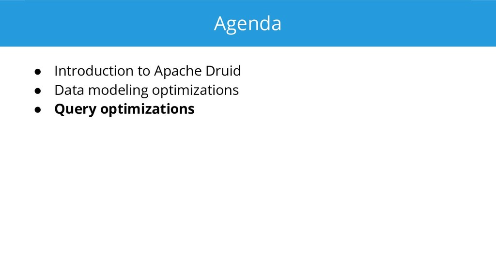 Agenda ● Introduction to Apache Druid ● Data mo...