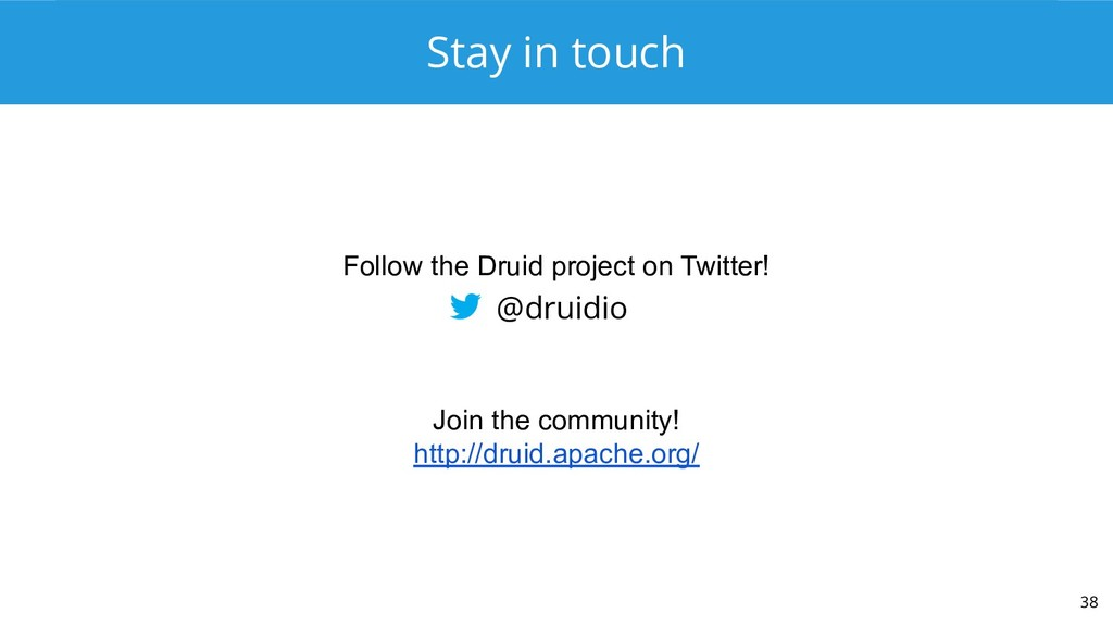 Stay in touch 38 @druidio Join the community! h...
