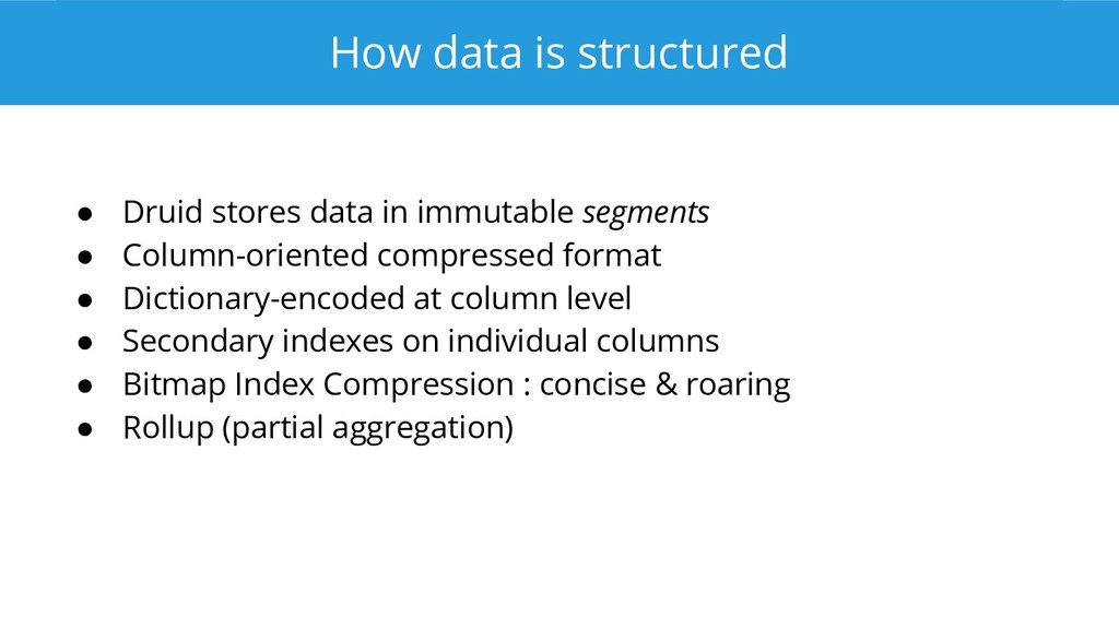 How data is structured ● Druid stores data in i...
