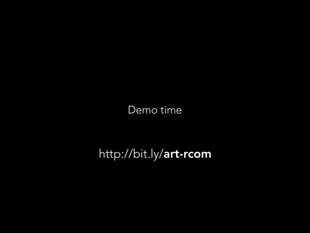 Demo time http://bit.ly/art-rcom