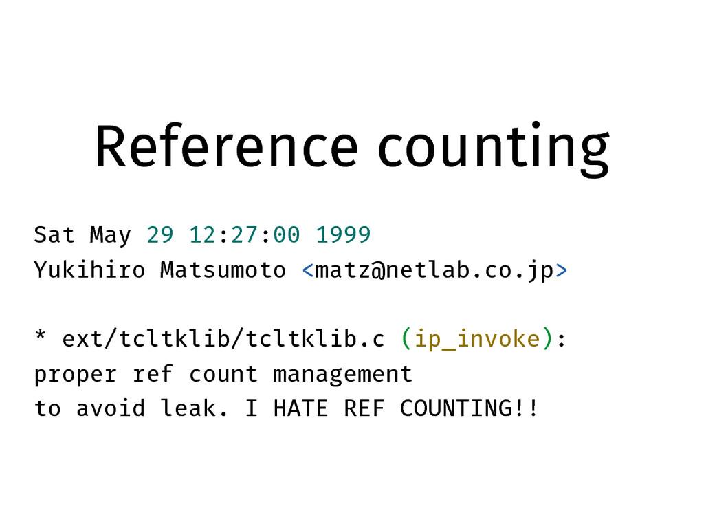 Reference counting Sat May 29 12:27:00 1999 Yuk...