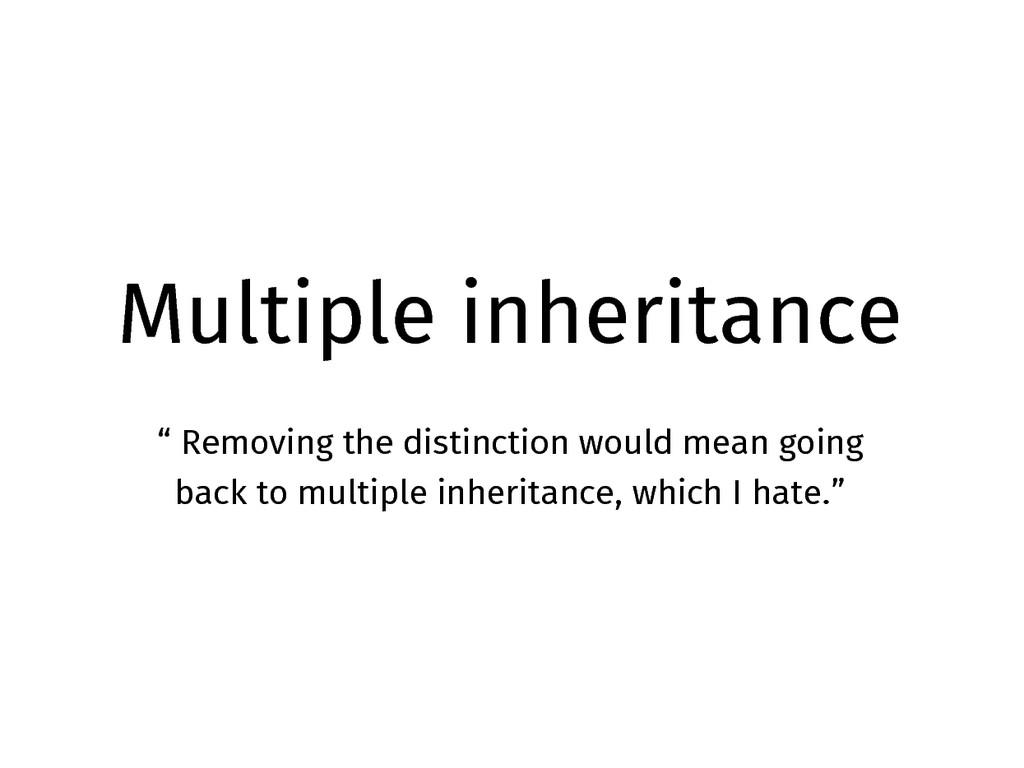 "Multiple inheritance "" Removing the distinction..."