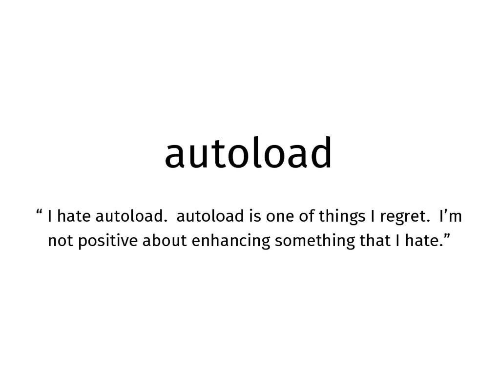 "autoload "" I hate autoload. autoload is one of ..."