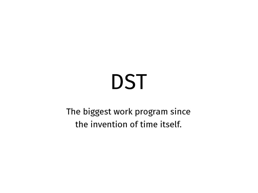 DST The biggest work program since the inventio...