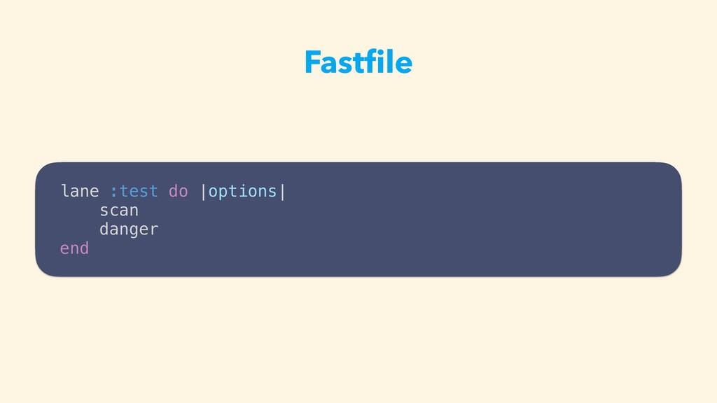 Fastfile lane :test do  options  scan danger end