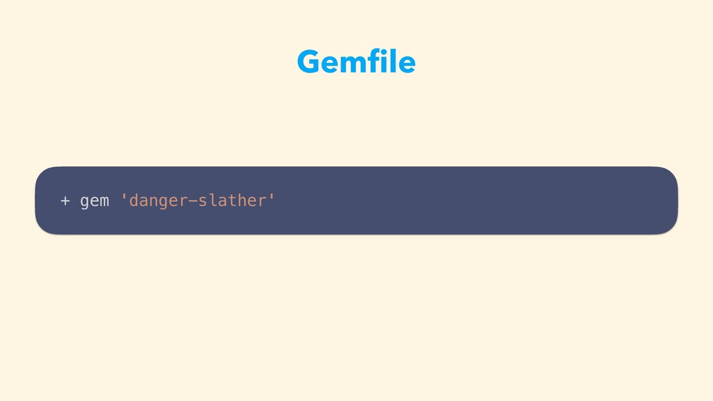 Gemfile + gem 'danger-slather'