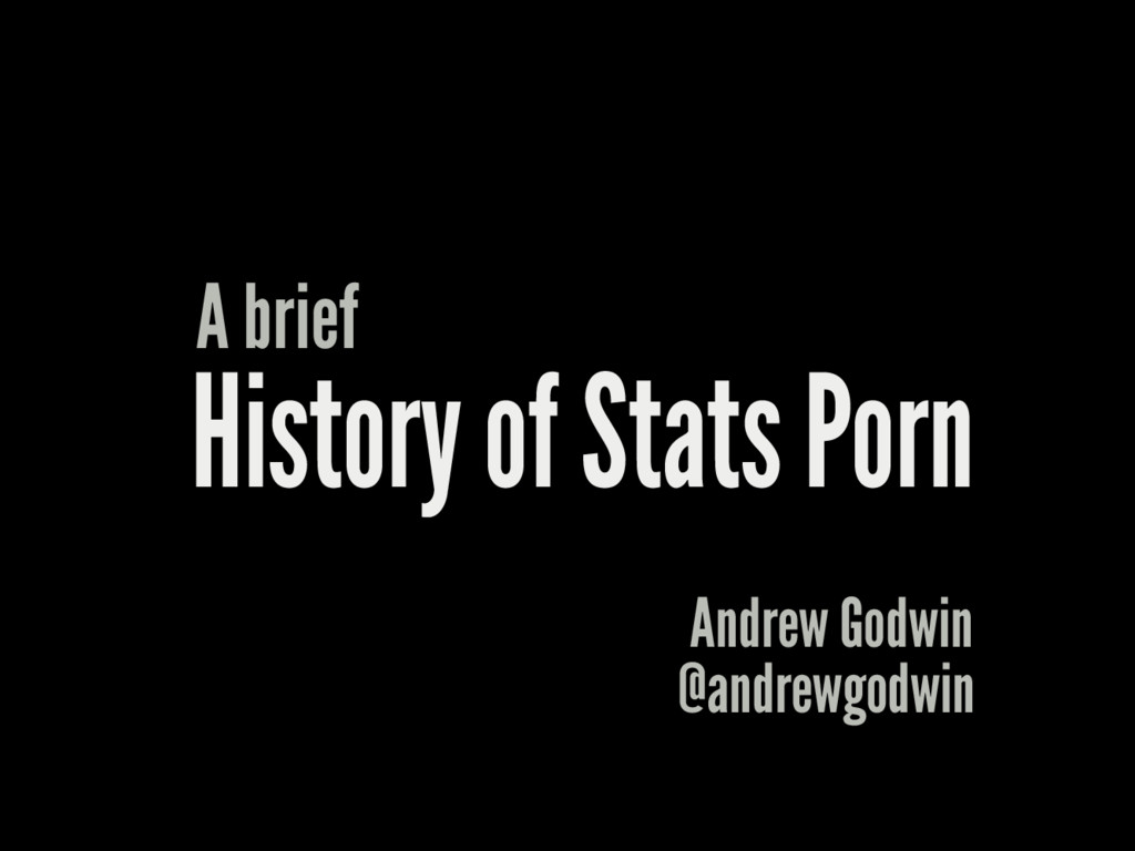 History of Stats Porn A brief Andrew Godwin @an...