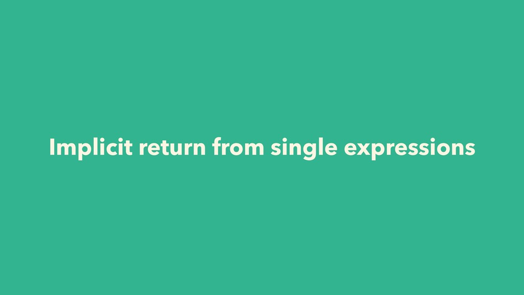 Implicit return from single expressions