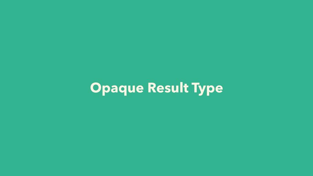 Opaque Result Type