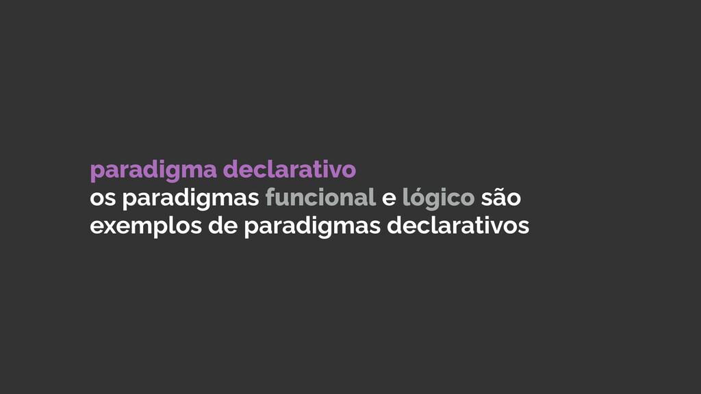 paradigma declarativo permite especificar o que...