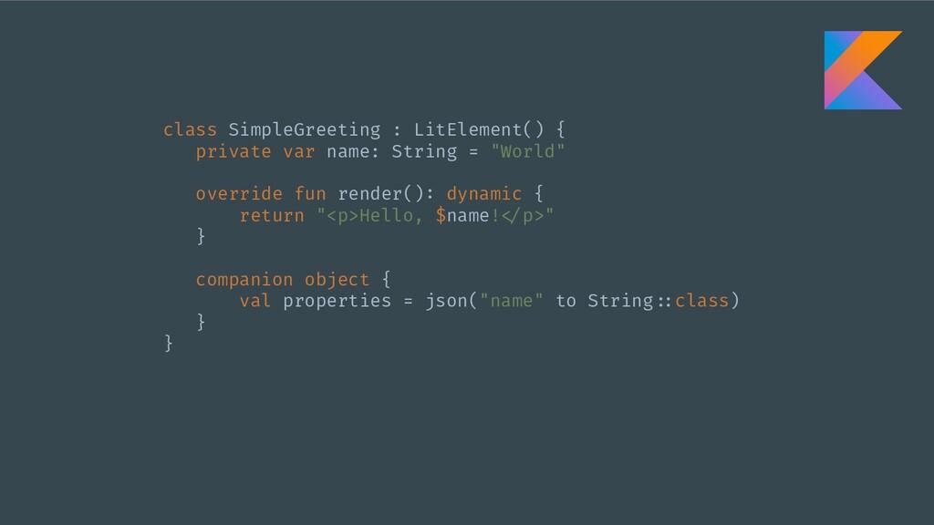 class SimpleGreeting : LitElement() { private v...