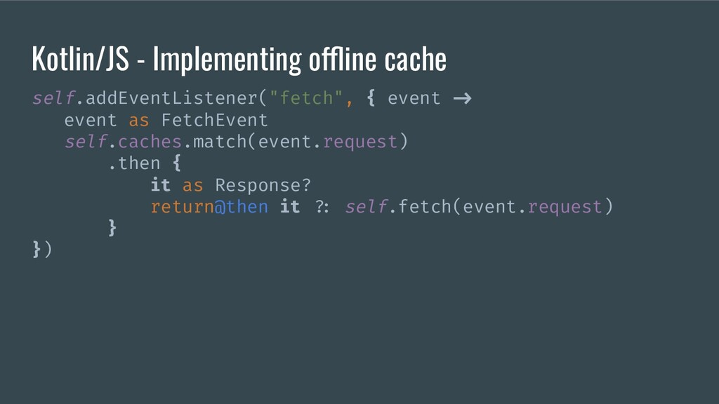 Kotlin/JS - Implementing offline cache self.add...