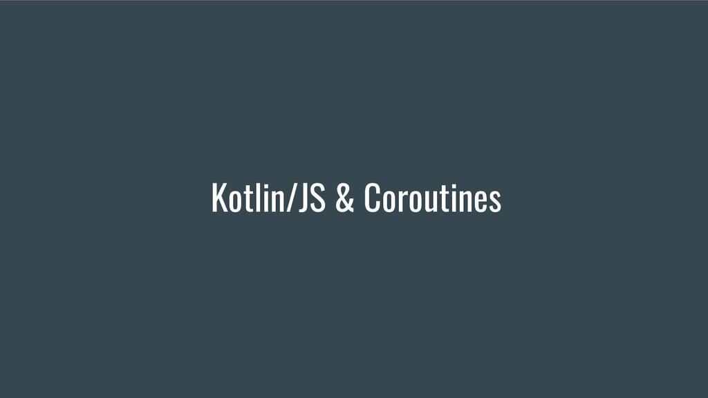 Kotlin/JS & Coroutines