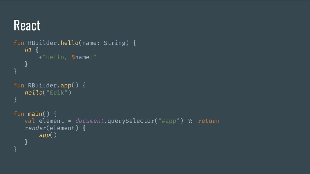 React fun RBuilder.hello(name: String) { h1 { +...