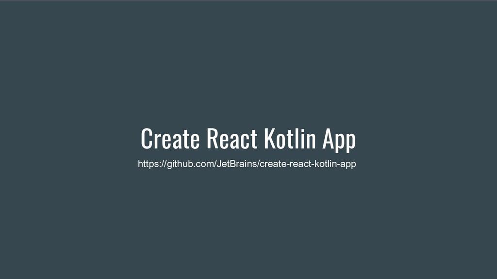 Create React Kotlin App https://github.com/JetB...