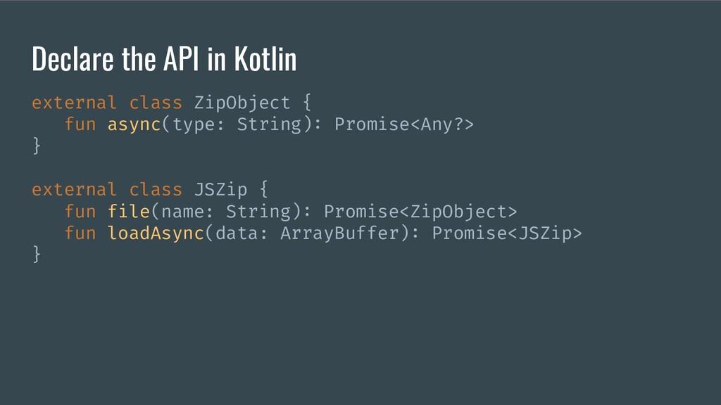 Declare the API in Kotlin external class ZipObj...