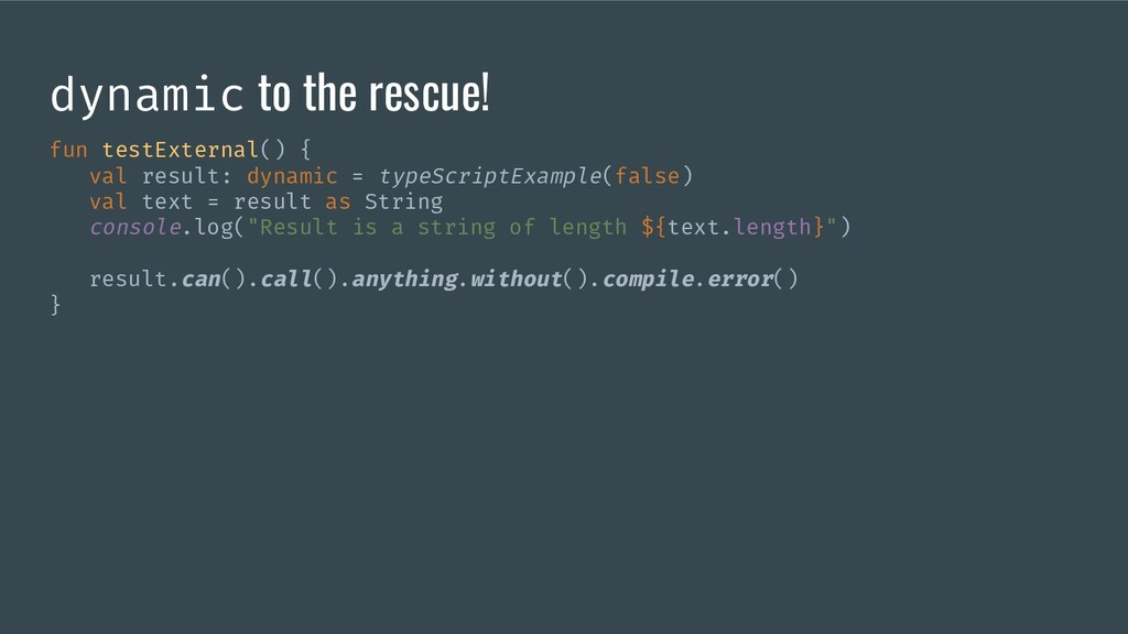 dynamic to the rescue! fun testExternal() { val...