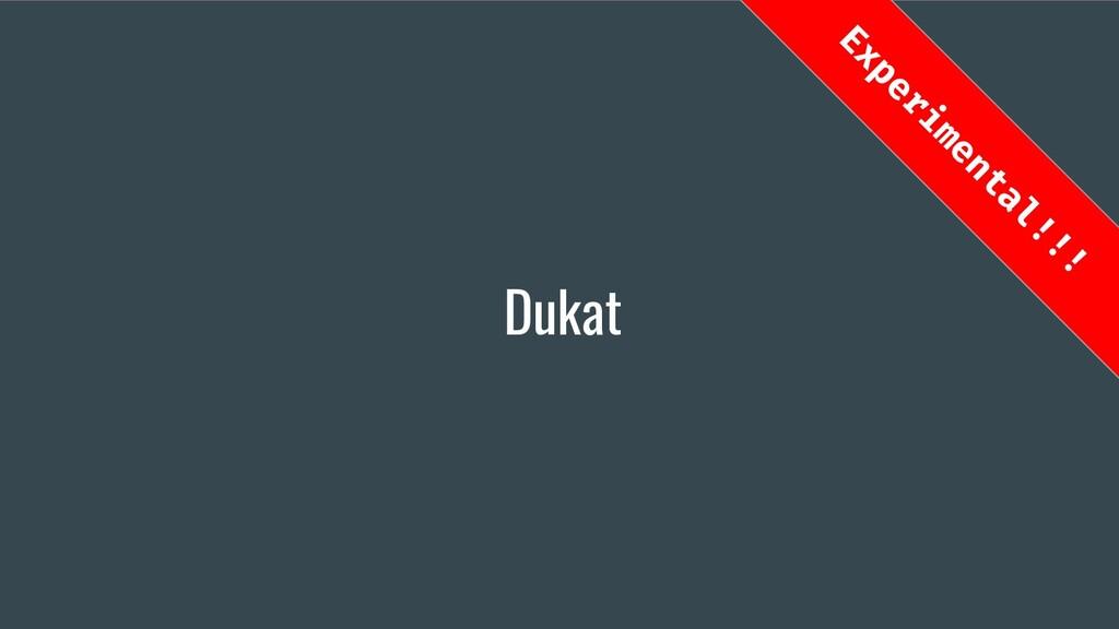 Dukat Experimental!!!