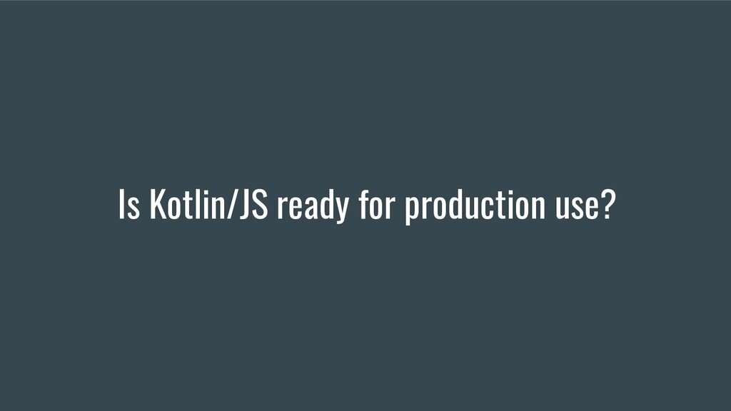 Is Kotlin/JS ready for production use?