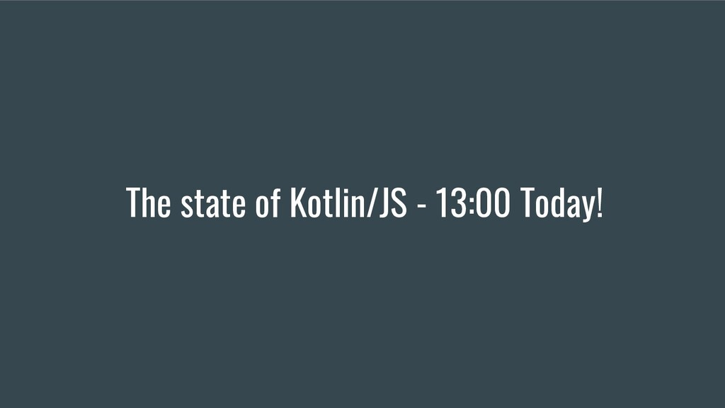 The state of Kotlin/JS - 13:00 Today!
