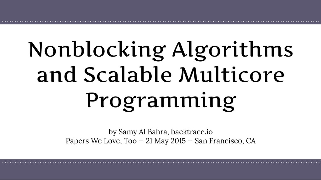 Nonblocking Algorithms and Scalable Multicore P...