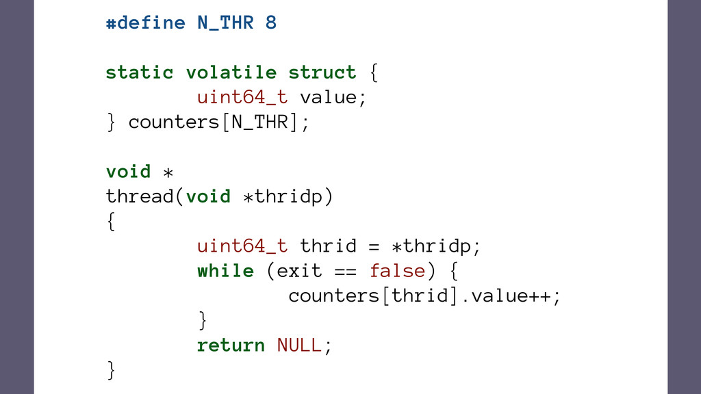 #define N_THR 8 static volatile struct { uint64...