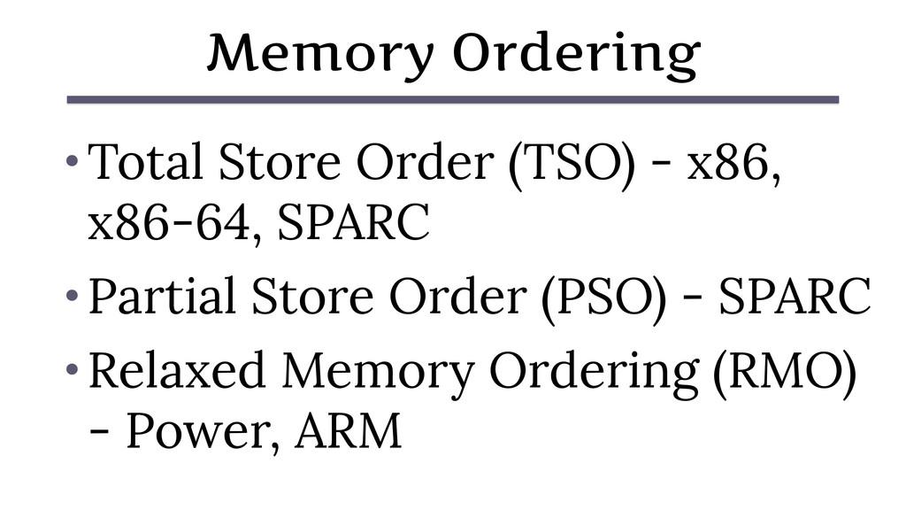 Memory Ordering • Total Store Order (TSO) - x86...