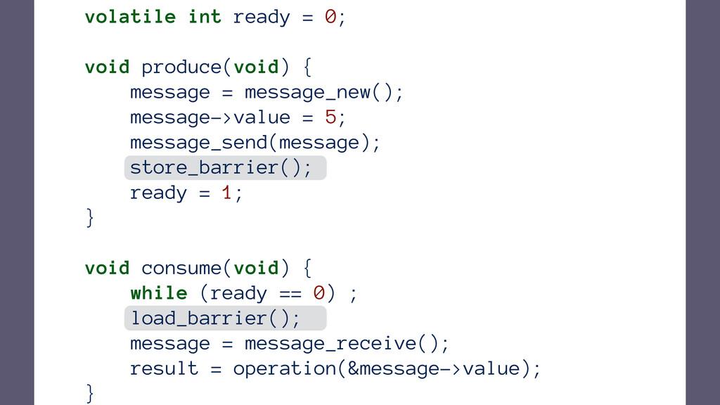 volatile int ready = 0; void produce(void) { me...