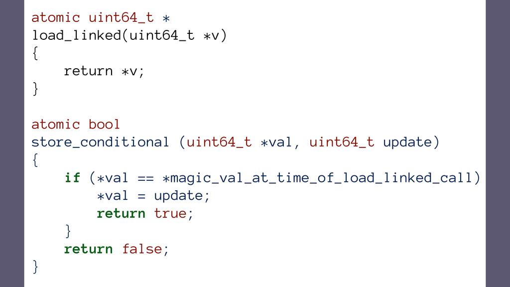 atomic uint64_t * load_linked(uint64_t *v) { re...