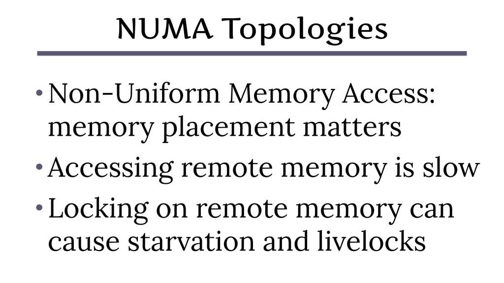 NUMA Topologies • Non-Uniform Memory Access: me...