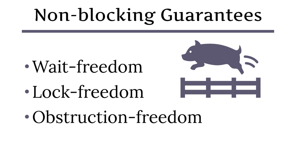Non-blocking Guarantees • Wait-freedom • Lock-f...