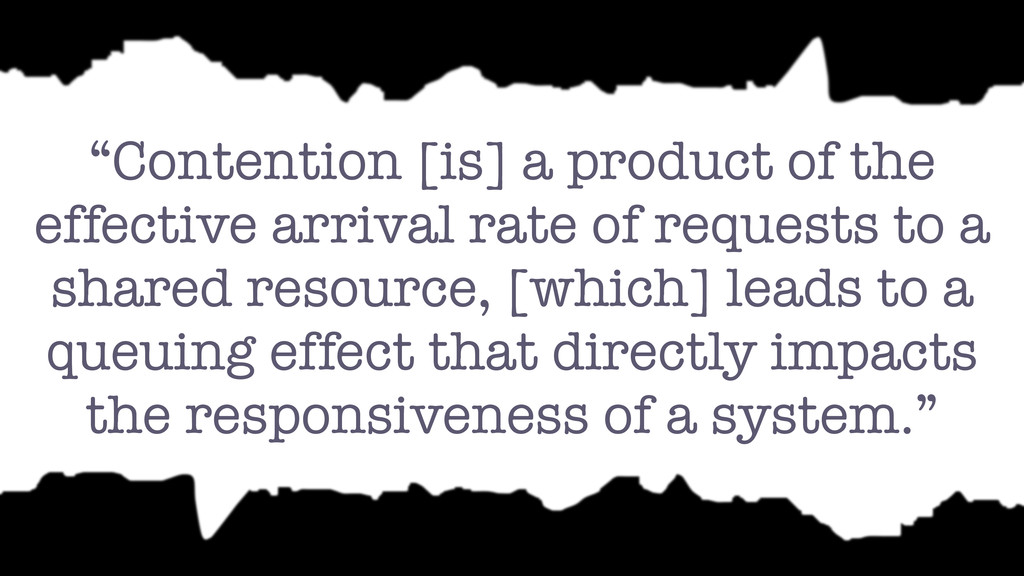 """""""Contention [is] a product of the effective arr..."""