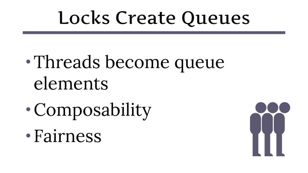Locks Create Queues • Threads become queue elem...
