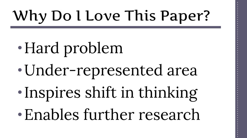Why Do I Love This Paper? • Hard problem • Unde...