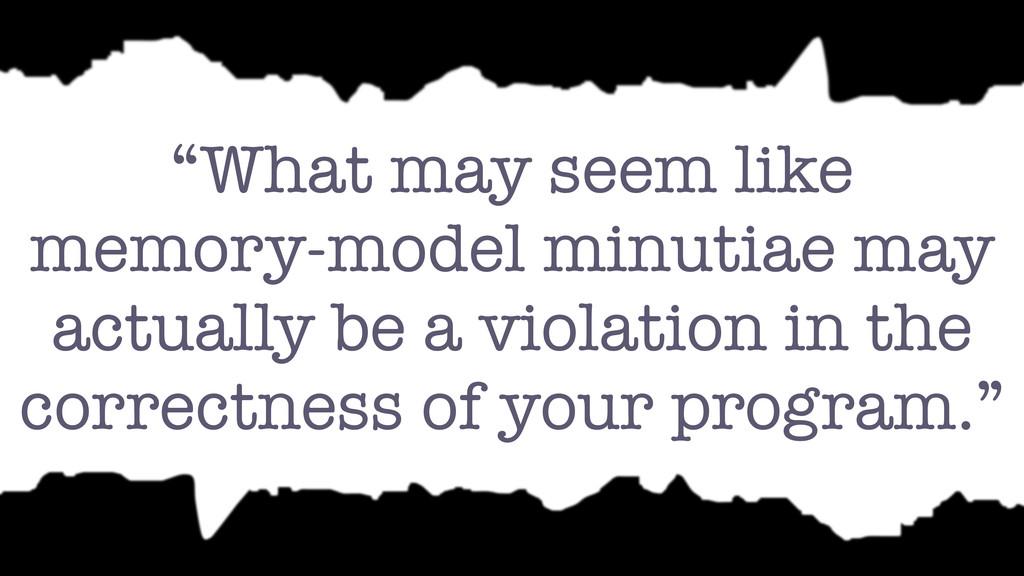 """What may seem like memory-model minutiae may a..."