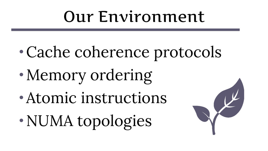 Our Environment • Cache coherence protocols • M...