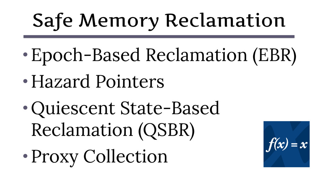 • Epoch-Based Reclamation (EBR) • Hazard Pointe...
