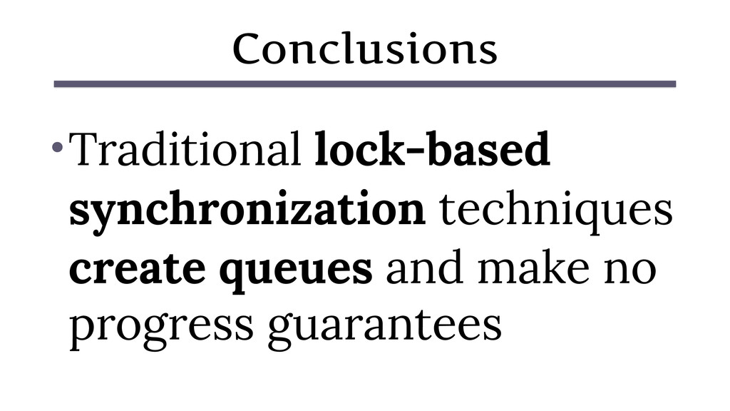 Conclusions •Traditional lock-based synchroniza...