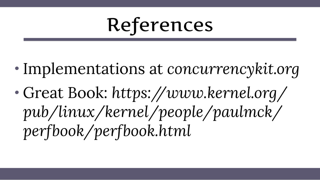 References • Implementations at concurrencykit....