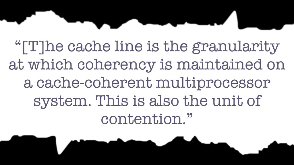"""""""[T]he cache line is the granularity at which c..."""