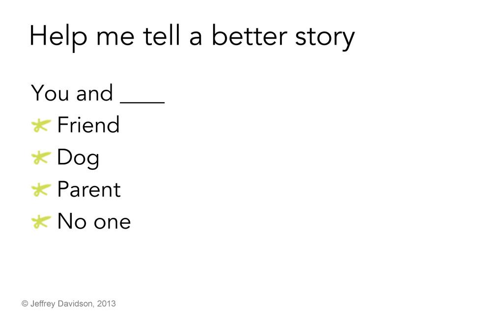 © Jeffrey Davidson, 2013 Help me tell a better ...