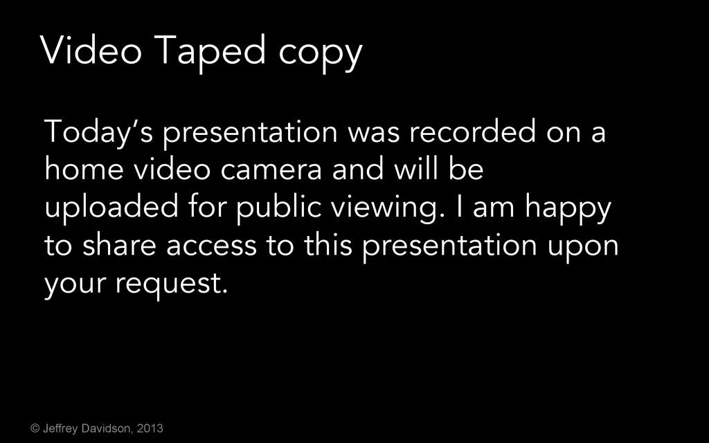 © Jeffrey Davidson, 2013 Video Taped copy Today...