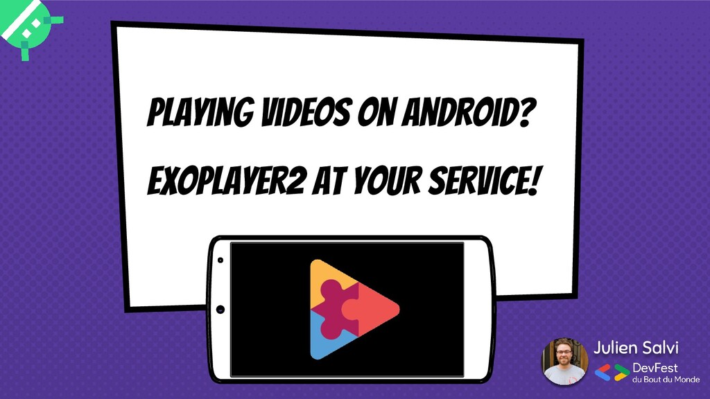 Julien Salvi Playing videos on Android? Exoplay...