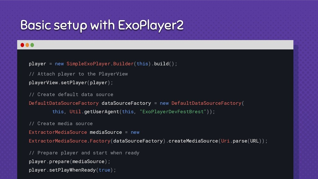 Basic setup with ExoPlayer2 player = new Simple...