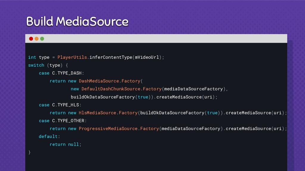 Build MediaSource int type = PlayerUtils.inferC...