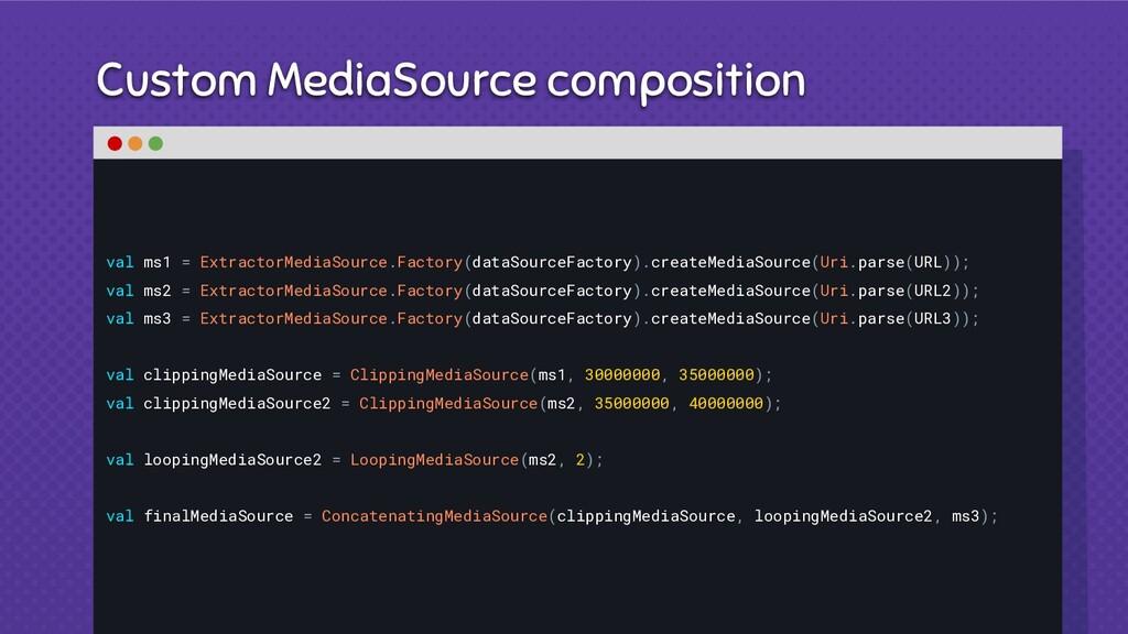 Custom MediaSource composition val ms1 = Extrac...
