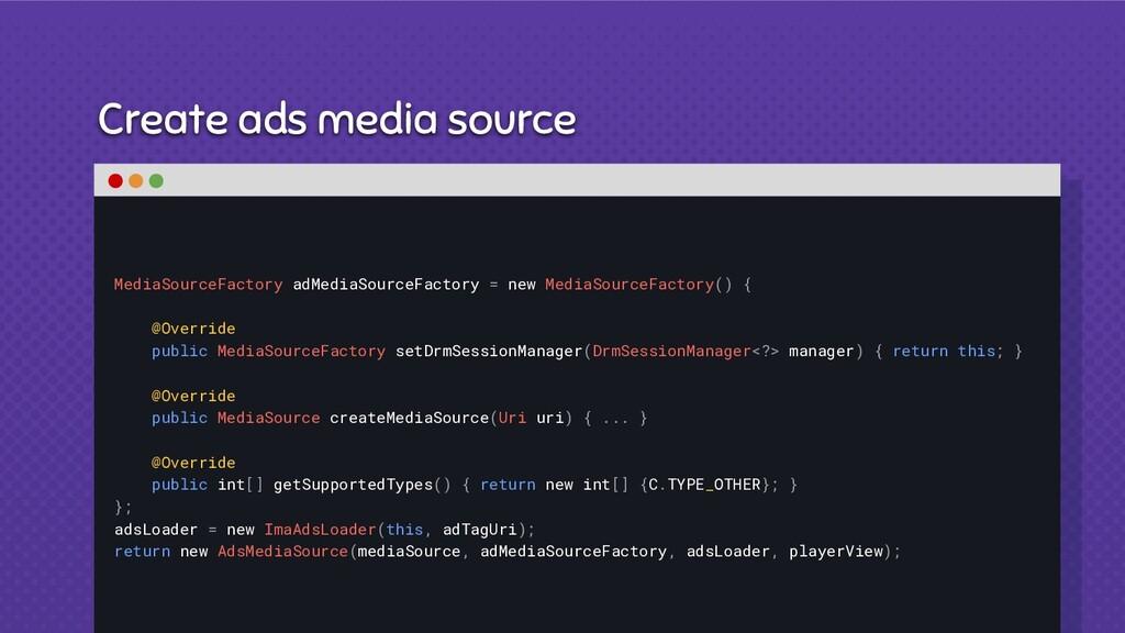 Create ads media source MediaSourceFactory adMe...